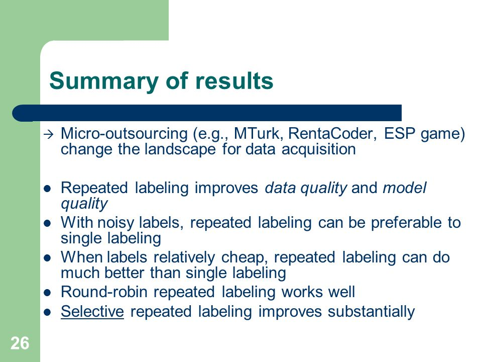 Summary of results Micro-outsourcing (e.g., MTurk, RentaCoder, ESP game) change the landscape for data acquisition.