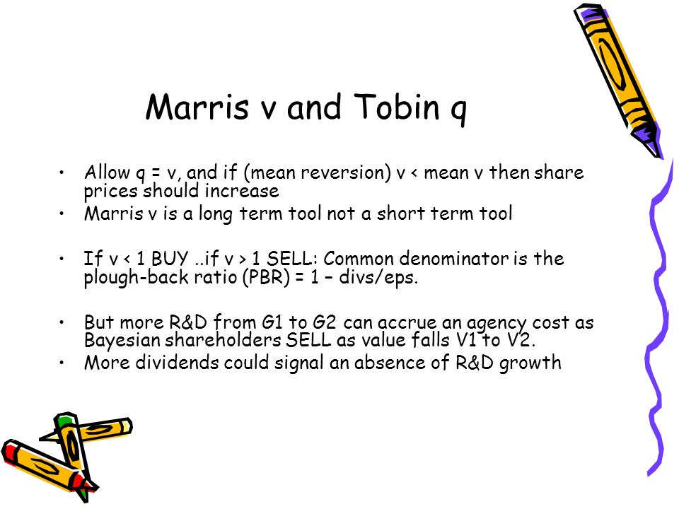 Marris v and Tobin q Allow q = v, and if (mean reversion) v < mean v then share prices should increase.