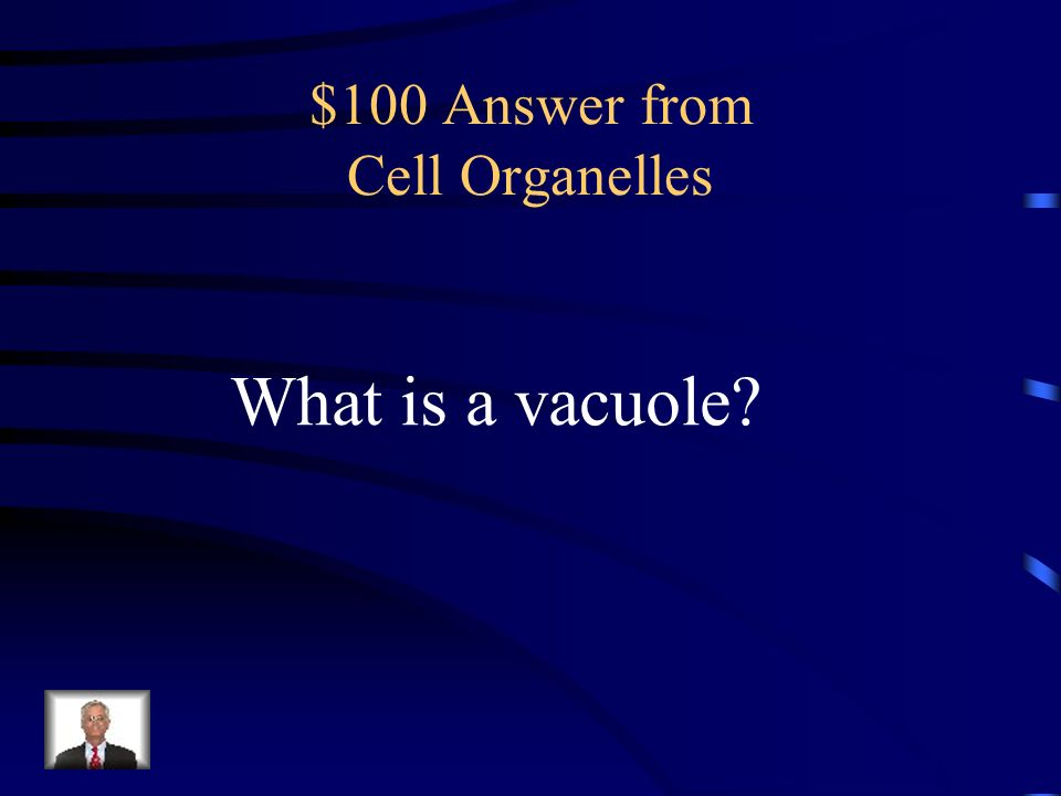 $100 Answer from Cell Organelles