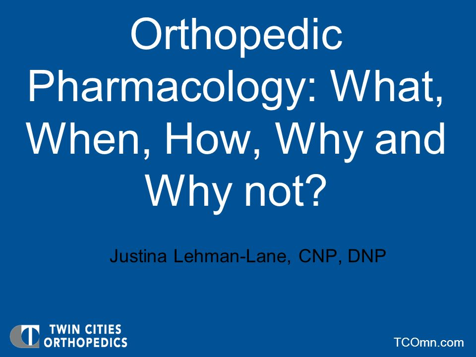 Orthopedic Pharmacology: What, When, How, Why and Why not