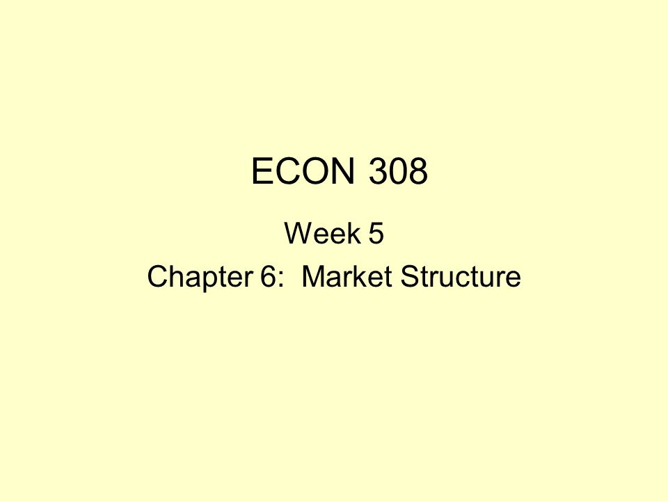 Week 5 Chapter 6: Market Structure