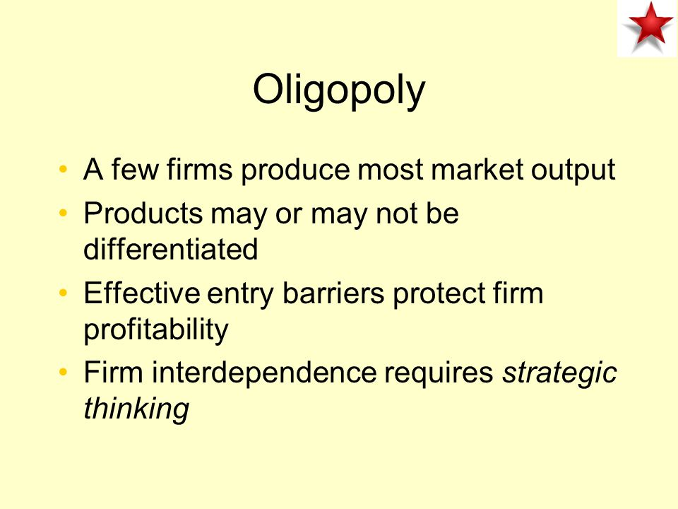 Oligopoly A few firms produce most market output