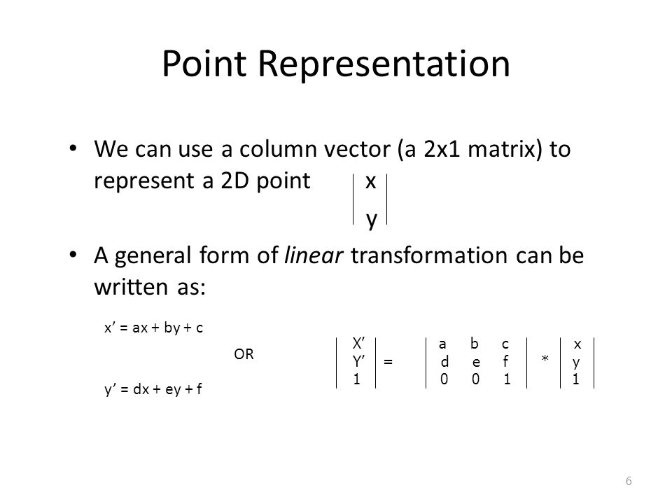 Point Representation We can use a column vector (a 2x1 matrix) to represent a 2D point x. y.
