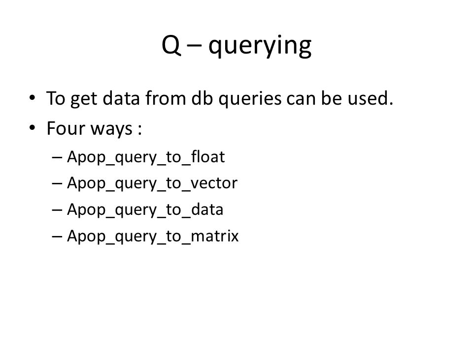 Q – querying To get data from db queries can be used. Four ways :