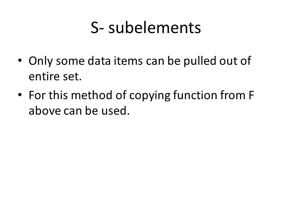 S- subelements Only some data items can be pulled out of entire set.