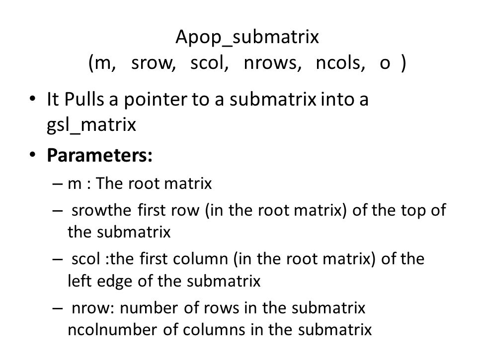 Apop_submatrix (m, srow, scol, nrows, ncols, o )
