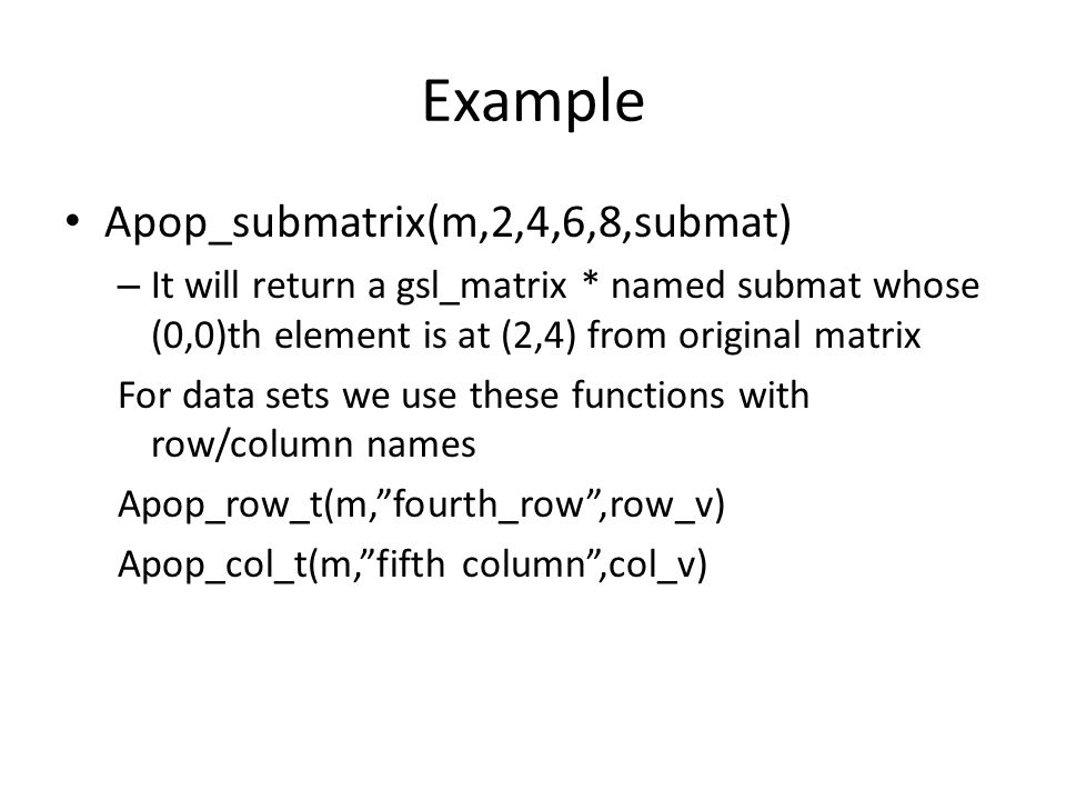 Example Apop_submatrix(m,2,4,6,8,submat)