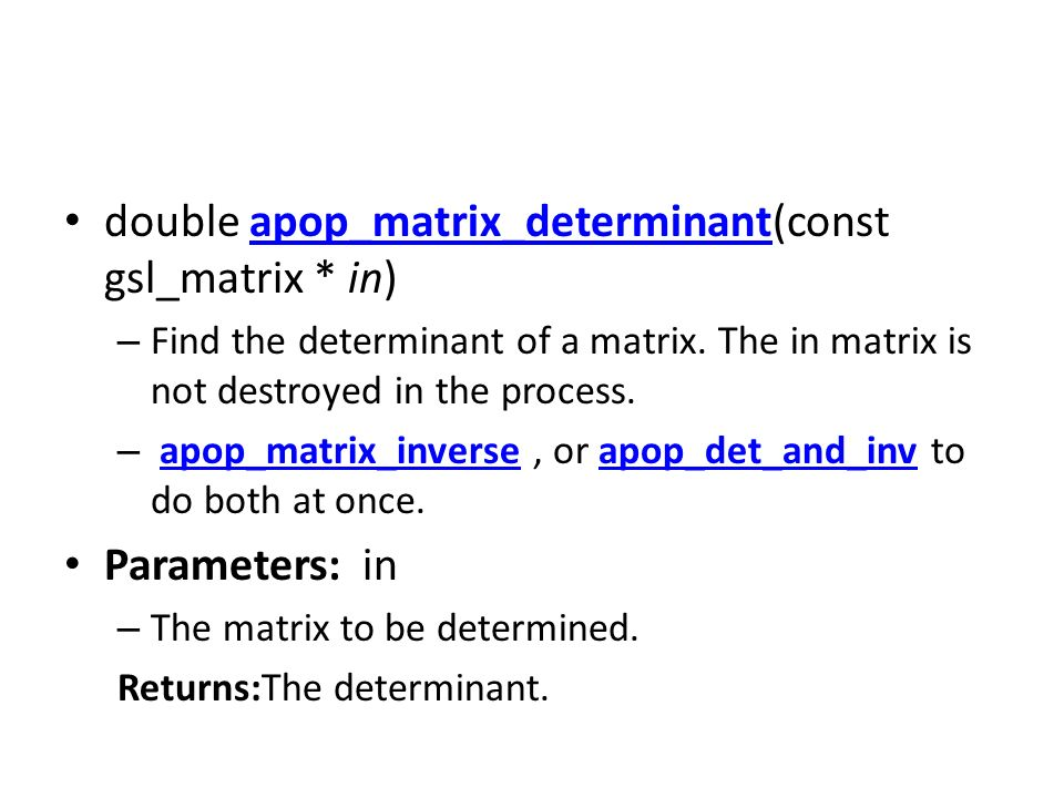 double apop_matrix_determinant(const gsl_matrix * in)