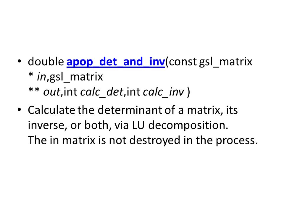 double apop_det_and_inv(const gsl_matrix. in,gsl_matrix