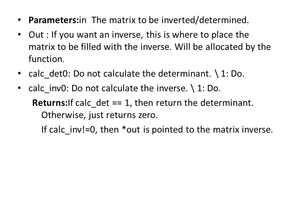 Parameters:in The matrix to be inverted/determined.
