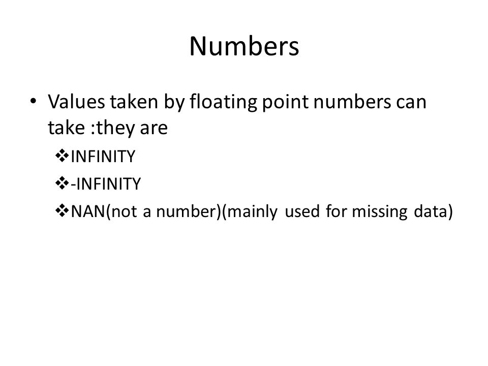 Numbers Values taken by floating point numbers can take :they are