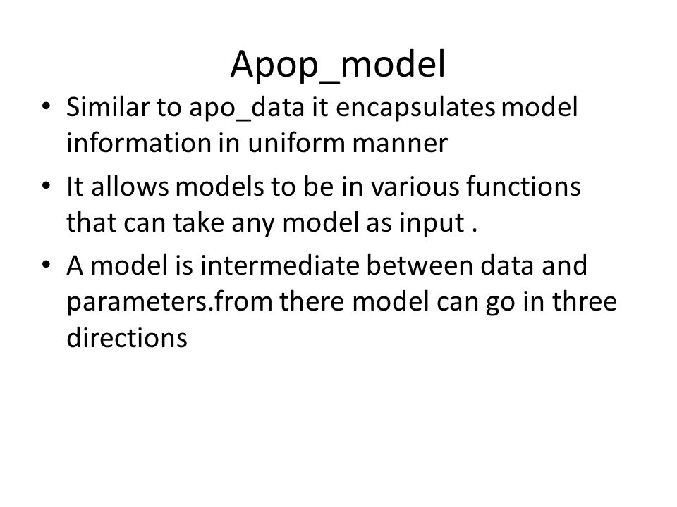 Apop_model Similar to apo_data it encapsulates model information in uniform manner.