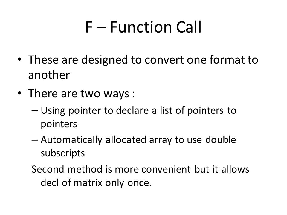 F – Function Call These are designed to convert one format to another