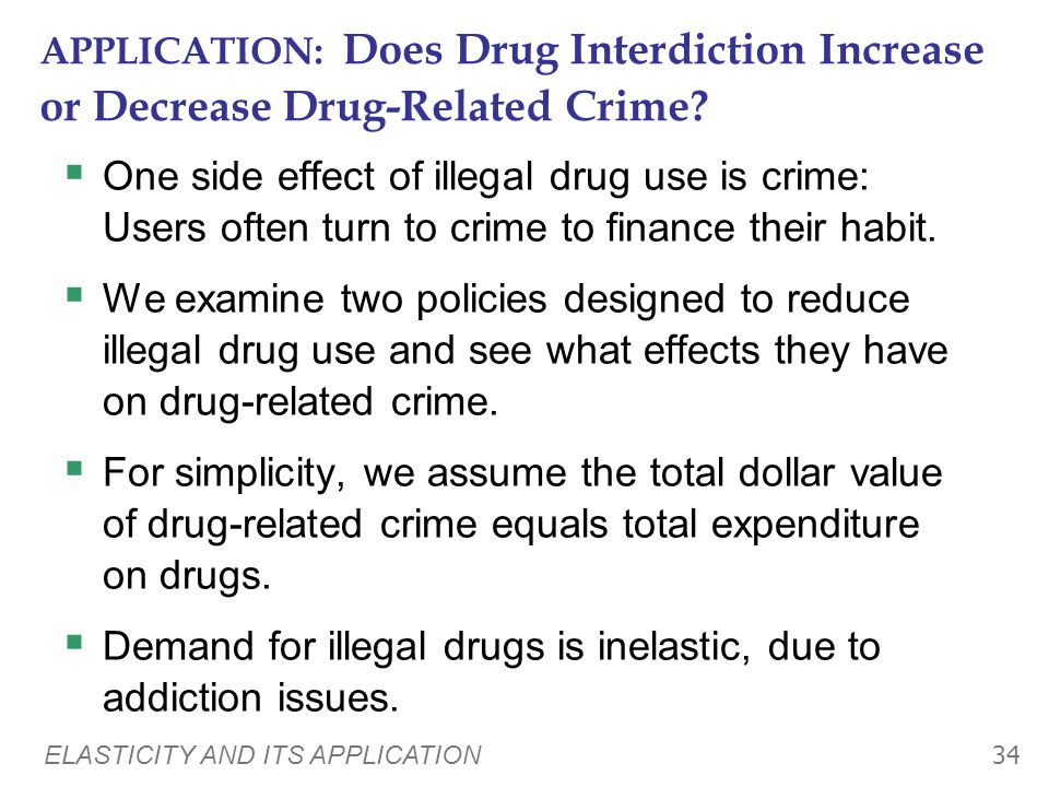 Demand for illegal drugs is inelastic, due to addiction issues.