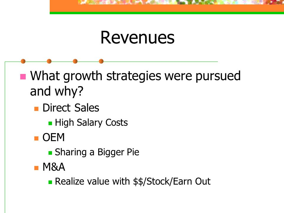 Revenues What growth strategies were pursued and why Direct Sales OEM