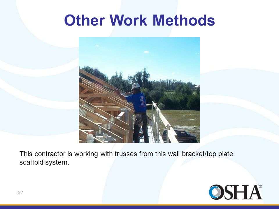 Other Work Methods Some contractors are using these systems for rolling trusses and cutting rafter tails.