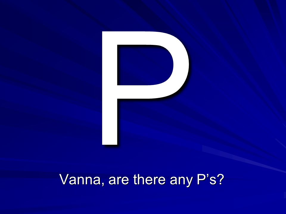 P Vanna, are there any P's