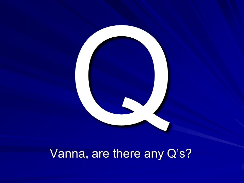 Q Vanna, are there any Q's