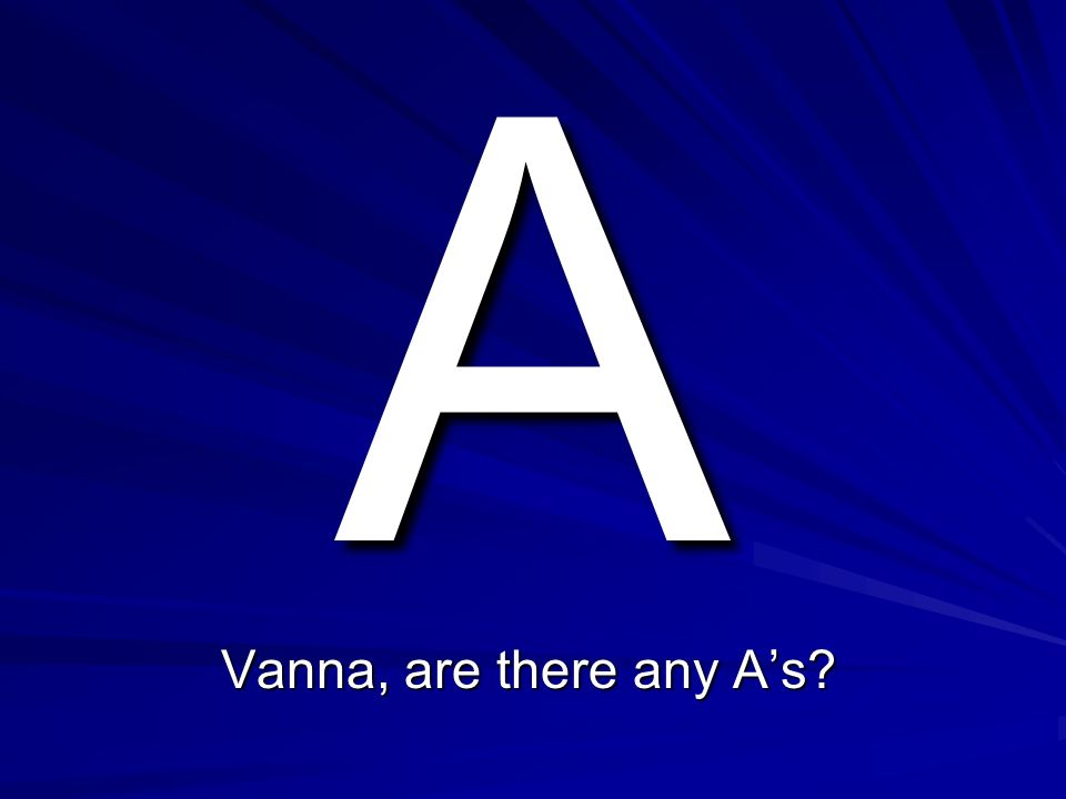 A Vanna, are there any A's