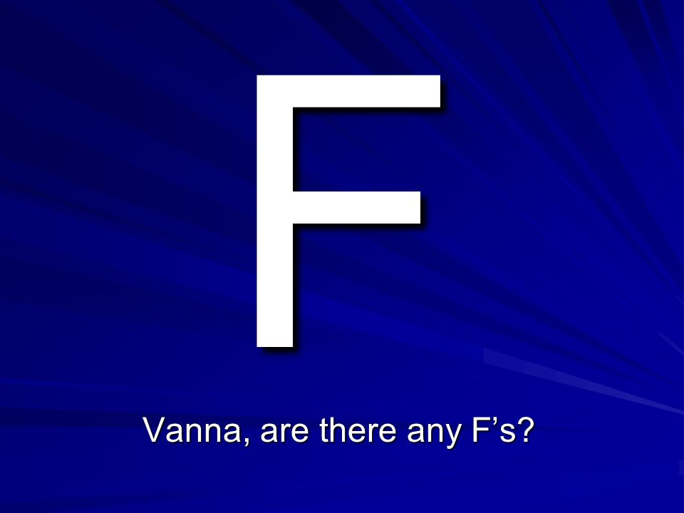 F Vanna, are there any F's