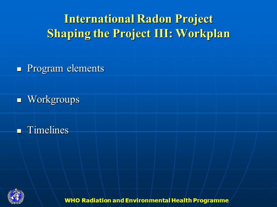 International Radon Project Shaping the Project III: Workplan