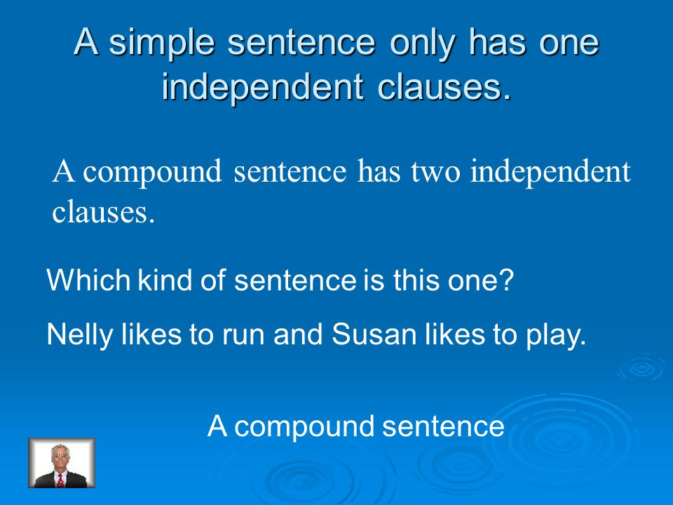 A simple sentence only has one independent clauses.
