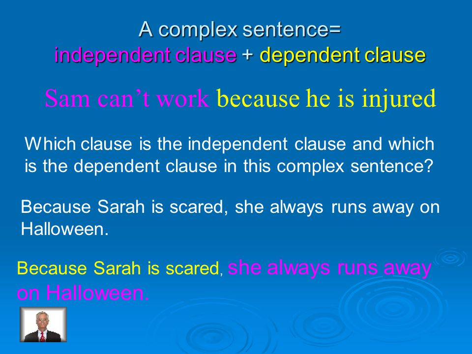 A complex sentence= independent clause + dependent clause