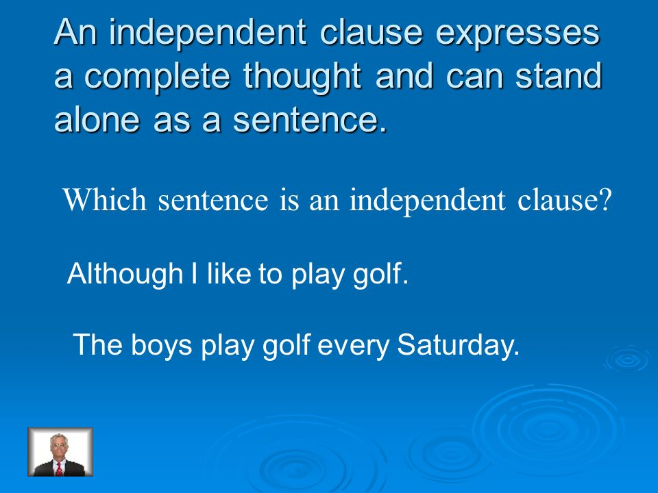 An independent clause expresses a complete thought and can stand alone as a sentence.