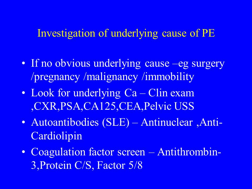 Investigation of underlying cause of PE