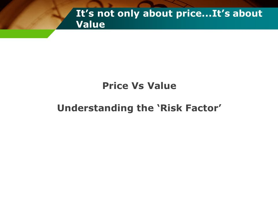 It's not only about price...It's about Value
