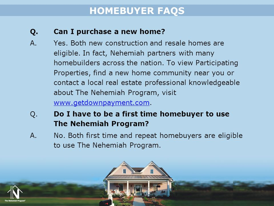 HOMEBUYER FAQS Q. Can I purchase a new home