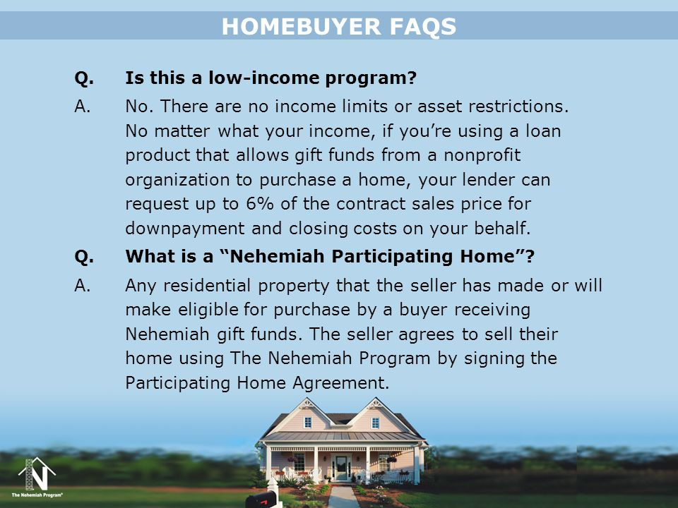 HOMEBUYER FAQS Q. Is this a low-income program