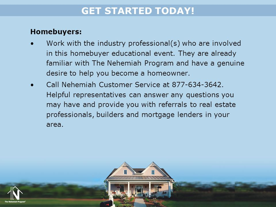 GET STARTED TODAY! Homebuyers:
