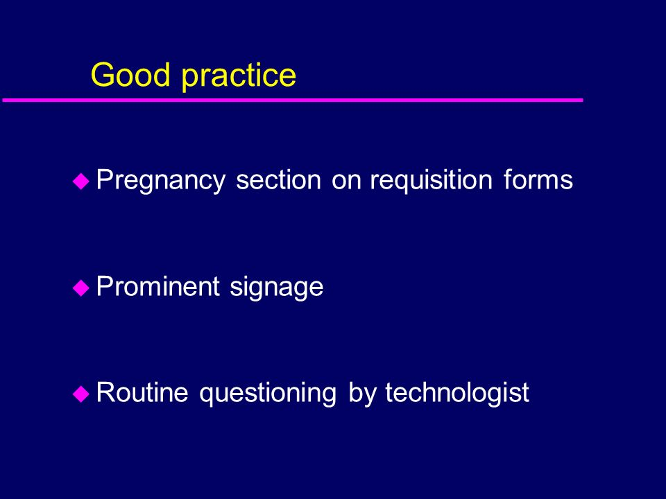 Good practice Pregnancy section on requisition forms Prominent signage