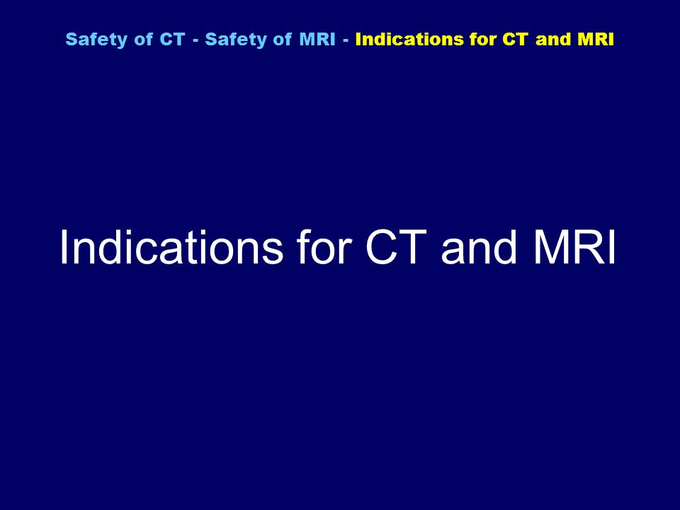 Indications for CT and MRI