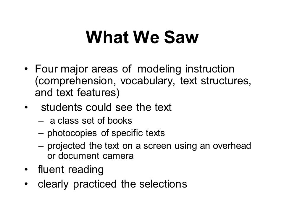 What We Saw Four major areas of modeling instruction (comprehension, vocabulary, text structures, and text features)
