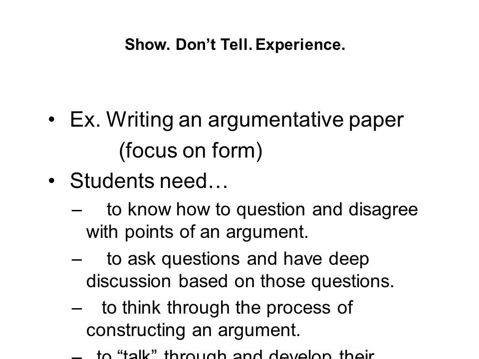 Ex. Writing an argumentative paper (focus on form) Students need…