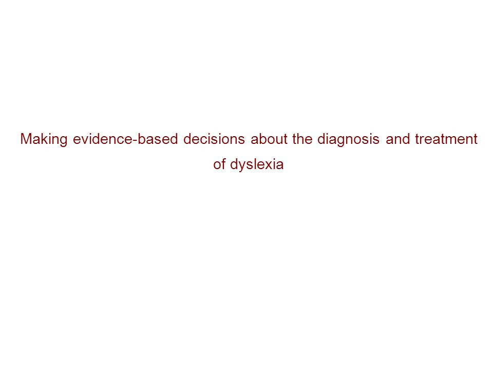 Making evidence-based decisions about the diagnosis and treatment of dyslexia