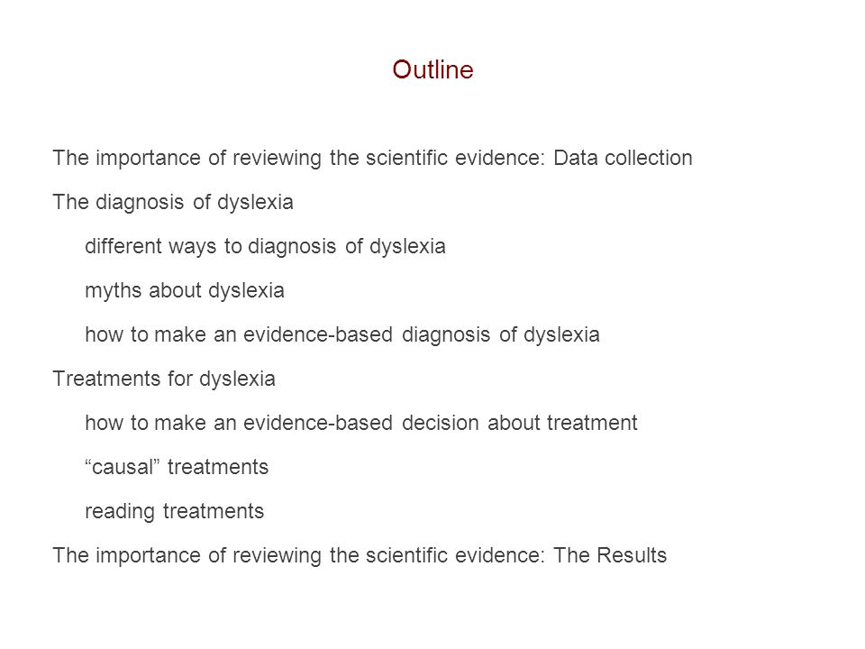 Outline The importance of reviewing the scientific evidence: Data collection. The diagnosis of dyslexia.