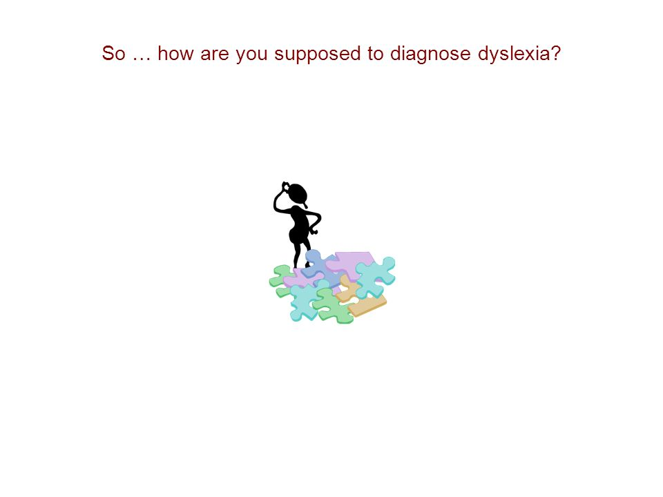 So … how are you supposed to diagnose dyslexia