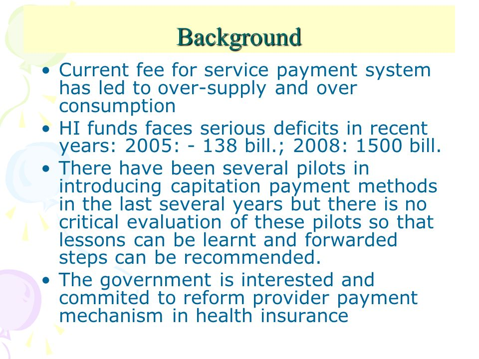 Background Current fee for service payment system has led to over-supply and over consumption.