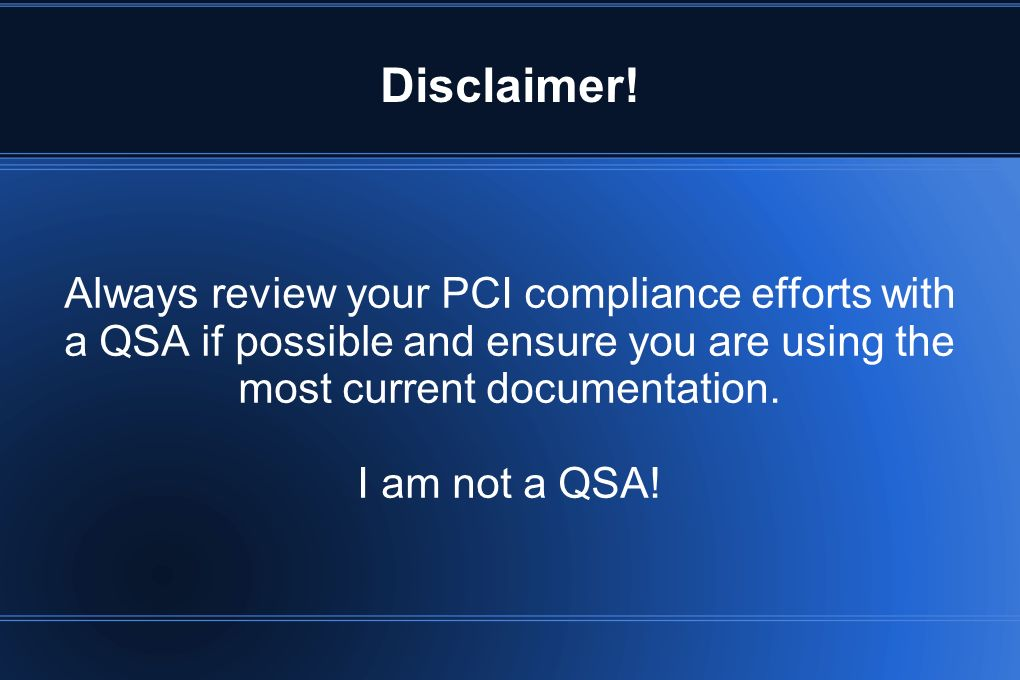Disclaimer! Always review your PCI compliance efforts with a QSA if possible and ensure you are using the most current documentation.