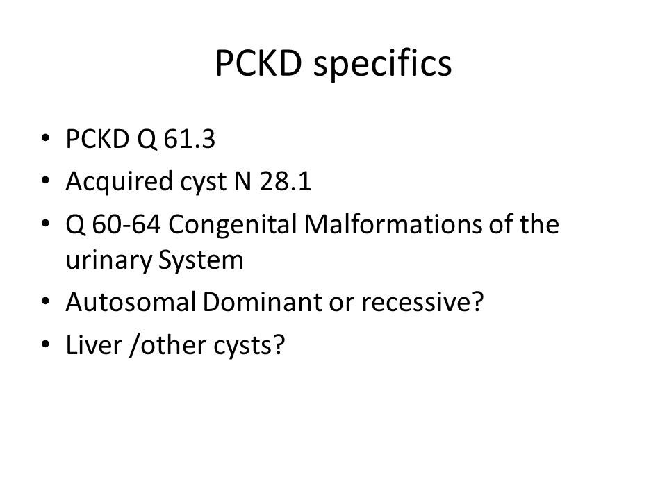 PCKD specifics PCKD Q 61.3 Acquired cyst N 28.1