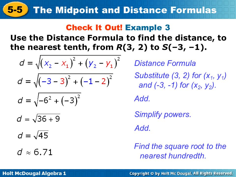 Check It Out! Example 3 Use the Distance Formula to find the distance, to the nearest tenth, from R(3, 2) to S(–3, –1).