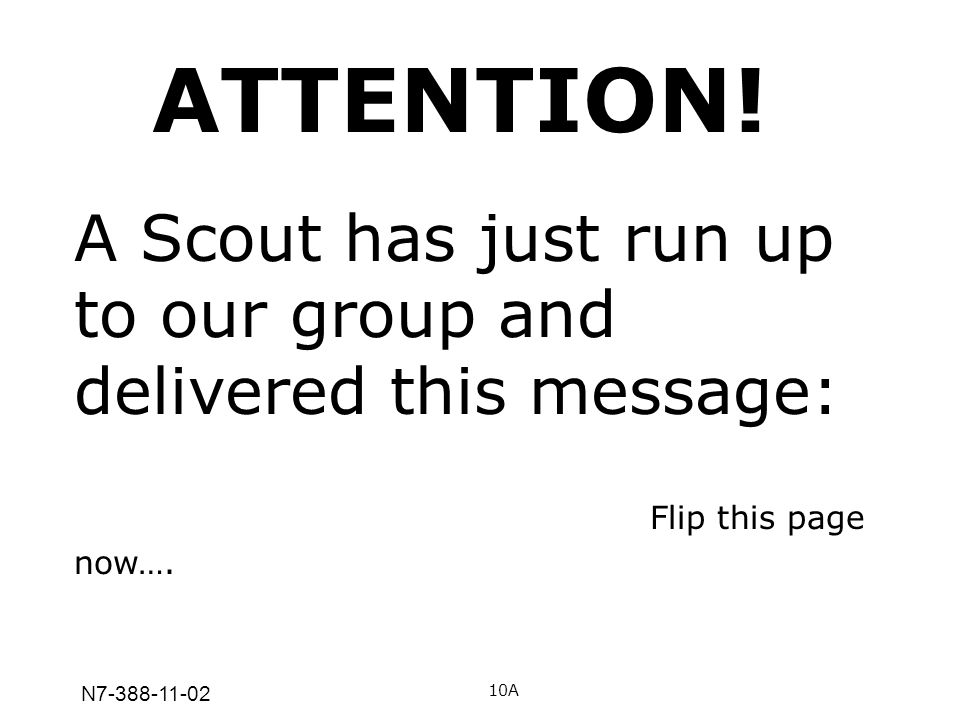 ATTENTION! A Scout has just run up to our group and delivered this message: Flip this page now…. N