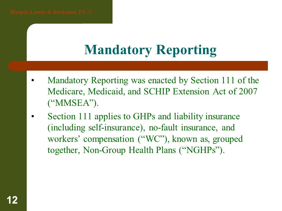 Mandatory Reporting Mandatory Reporting was enacted by Section 111 of the Medicare, Medicaid, and SCHIP Extension Act of 2007 ( MMSEA ).