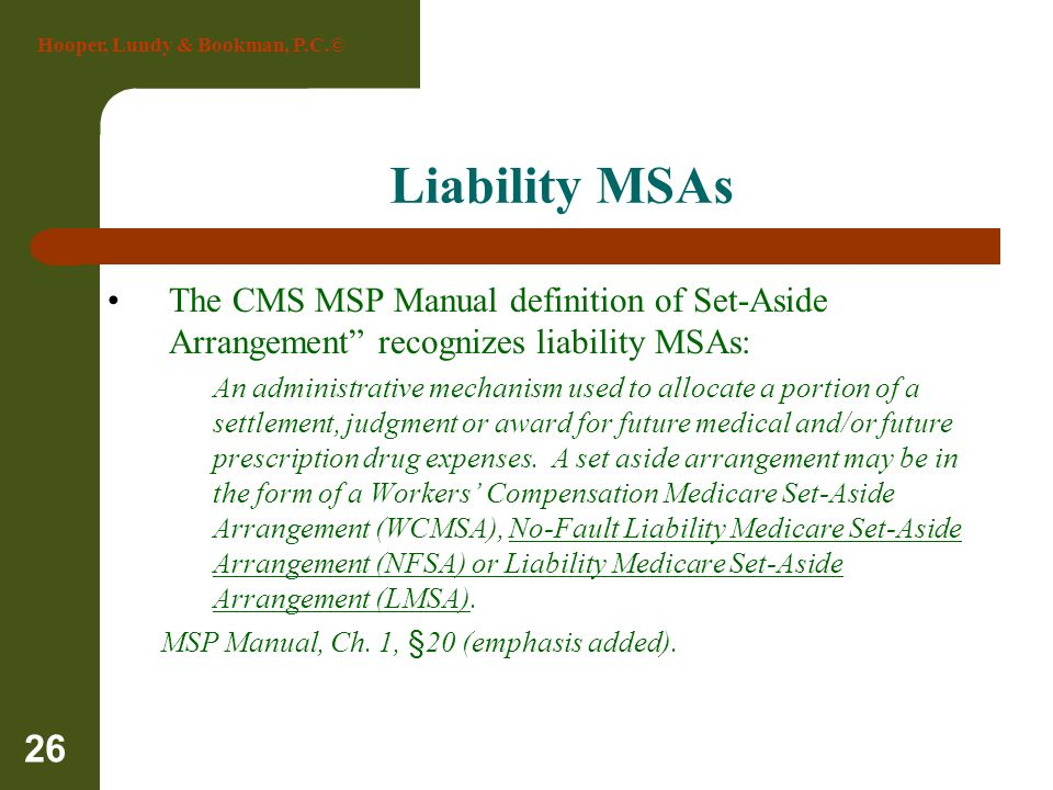 Liability MSAs The CMS MSP Manual definition of Set-Aside Arrangement recognizes liability MSAs: