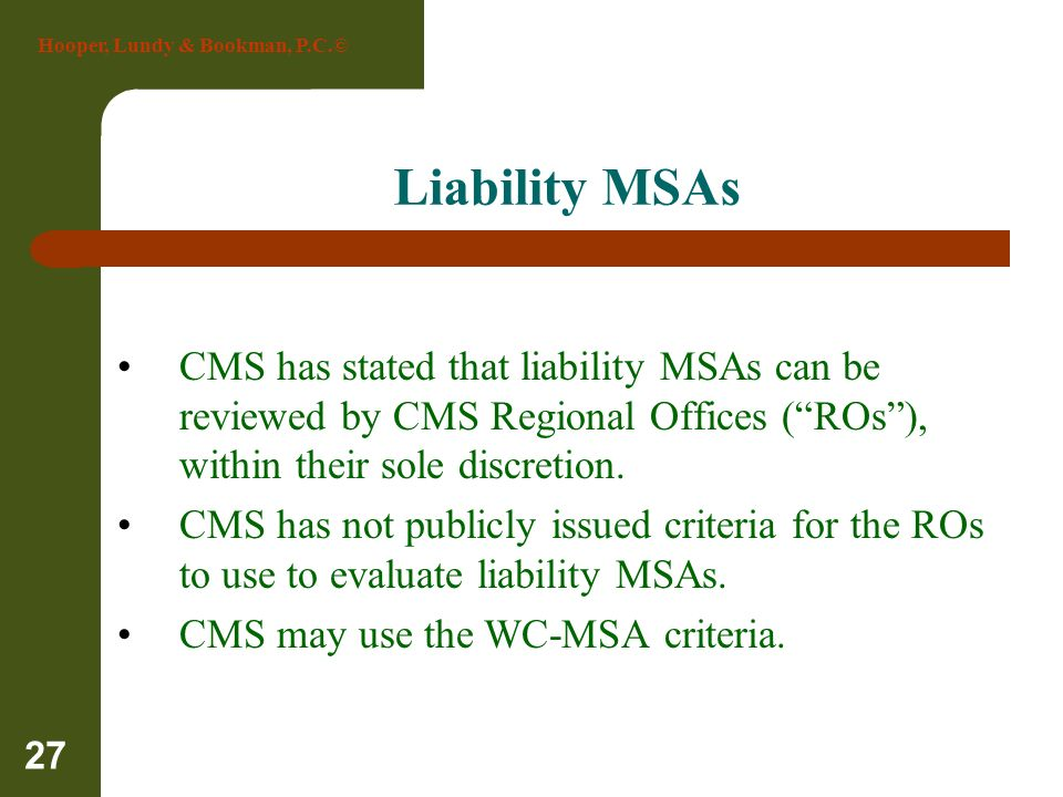 Liability MSAs CMS has stated that liability MSAs can be reviewed by CMS Regional Offices ( ROs ), within their sole discretion.
