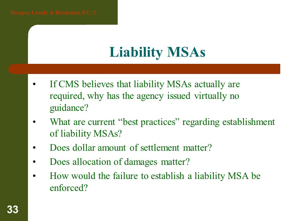 Liability MSAs If CMS believes that liability MSAs actually are required, why has the agency issued virtually no guidance