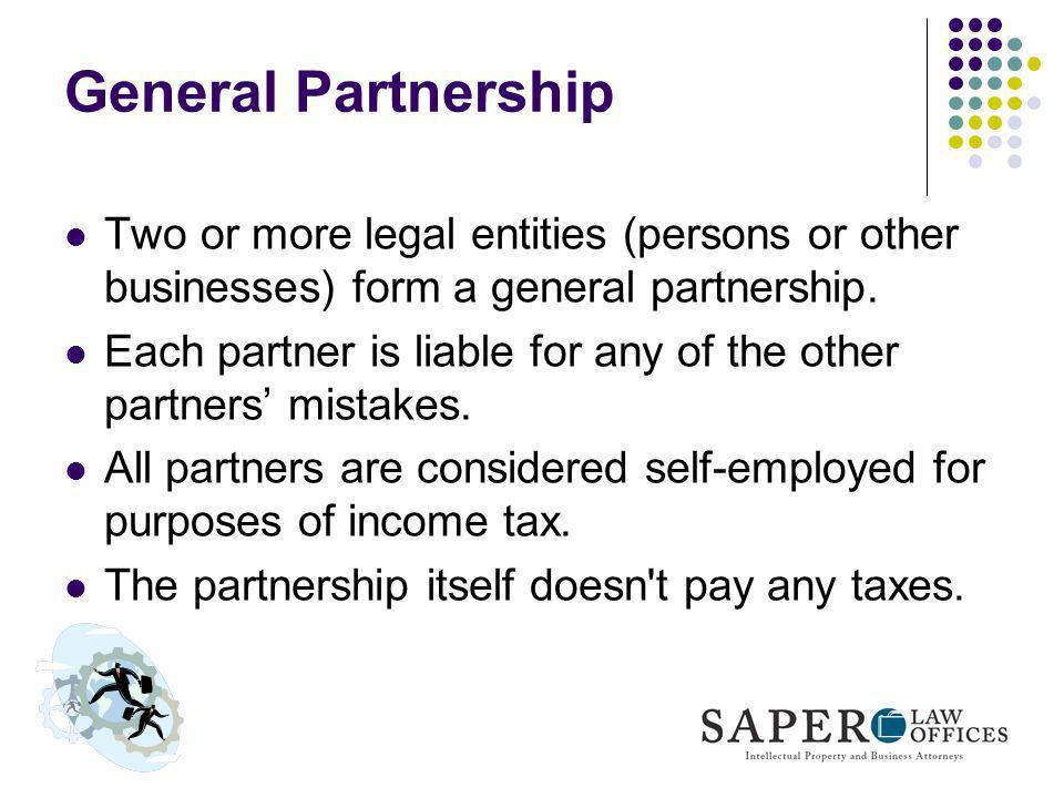 General Partnership Two or more legal entities (persons or other businesses) form a general partnership.